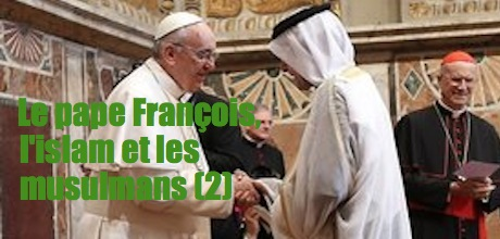 Le pape François, l'islam et les musulmans (2) - Riposte-catholique